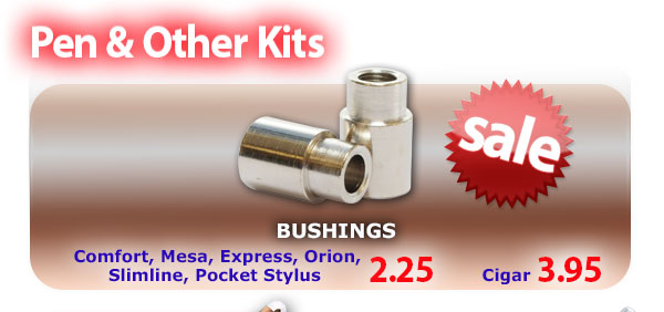 Comfort, Mesa, Express, Orion, Slimline, Pocket Stylus & Cigar Pen Kit Bushings